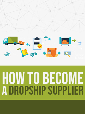 Ultimate Guide on How to Become a Dropship Supplier